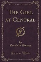 The Girl at Central (Classic Reprint)