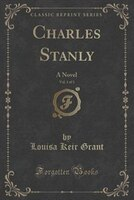 Charles Stanly, Vol. 1 of 3: A Novel (Classic Reprint)