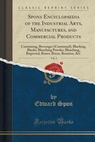 Spons Encyclopaedia of the Industrial Arts, Manufactures, and Commercial Products, Vol. 2: Containing, Beverages (Continued), Blac
