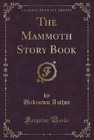 The Mammoth Story Book (Classic Reprint)