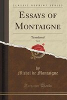 Essays of Montaigne, Vol. 2: Translated (Classic Reprint)