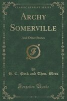 Archy Somerville: And Other Stories (Classic Reprint)
