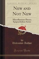 New and Not New, Vol. 1: Miscellaneous Pieces; Epipsychidion Series (Classic Reprint)