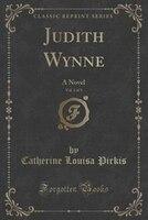 Judith Wynne, Vol. 3 of 3: A Novel (Classic Reprint)