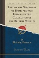 List of the Specimens of Homopterous Insects in the Collection of the British Museum, Vol. 3 (Classic Reprint)