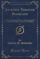 Journeys Through Bookland, Vol. 6: A New and Original Plan for Reading Applied to the World's Best Literature for