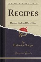 Recipes: Dainties, Salads and Clever Hints (Classic Reprint)