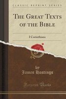 The Great Texts of the Bible: I Corinthians (Classic Reprint)