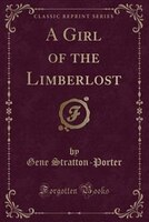 A Girl of the Limberlost (Classic Reprint)