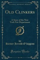 Old Clinkers: A Story of the New York Fire Department (Classic Reprint)