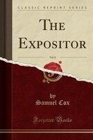 The Expositor, Vol. 8 (Classic Reprint)
