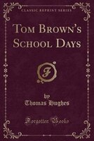 Tom Brown's School Days (Classic Reprint)
