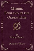 9781334152023 - George Daniel: Merrie England in the Olden Time, Vol. 1 of 2 (Classic Reprint) - كتاب