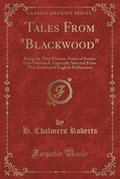 """9781334152177 - H. Chalmers Roberts: Tales From """"Blackwood"""": Being the Most Famous Series of Stories Ever Published, Especially Selected From That - Book"""