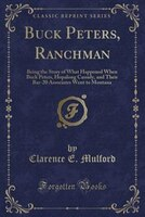 9781334152290 - Clarence E. Mulford: Buck Peters, Ranchman: Being the Story of What Happened When Buck Peters, Hopalong Cassidy, and Their Bar-20 Associates We - كتاب
