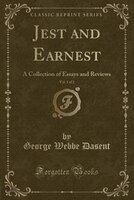9781334152726 - George Webbe Dasent: Jest and Earnest, Vol. 1 of 2: A Collection of Essays and Reviews (Classic Reprint) - كتاب