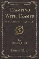 Tramping With Tramps: Studies and Sketches of Vagabond Life (Classic Reprint)