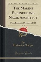 The Marine Engineer and Naval Architect, Vol. 45: From January to December, 1922 (Classic Reprint)