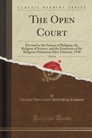 The Open Court, Vol. 44: Devoted to the Science of Religion, the Religion of Science, and the Extension of the Religious Par