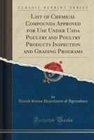 List of Chemical Compounds Approved for Use Under Usda Poultry and Poultry Products Inspection and Grading Programs (Classic Repri
