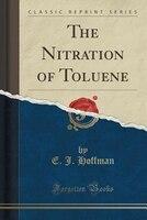 The Nitration of Toluene (Classic Reprint)