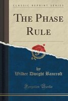 The Phase Rule (Classic Reprint)