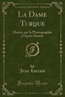 La Dame Turque: Illustre par la Photographie d'Après Nature (Classic Reprint)
