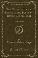 The Novels, Stories, Sketches, and Poems of Thomas Nelson Page, Vol. 2: Gordon Keith (Classic Reprint)