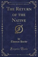 The Return of the Native, Vol. 2 of 3 (Classic Reprint)