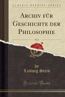 Archiv für Geschichte der Philosophie, Vol. 2 (Classic Reprint)