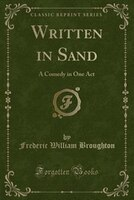 Written in Sand: A Comedy in One Act (Classic Reprint)