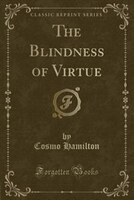 The Blindness of Virtue (Classic Reprint)