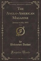 The Anglo-American Magazine, Vol. 2: January to July, 1853 (Classic Reprint)