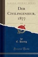 Der Civilingenieur, 1877, Vol. 23 (Classic Reprint)