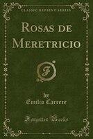Rosas de Meretricio (Classic Reprint)