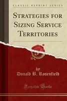 Strategies for Sizing Service Territories (Classic Reprint)