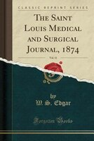 The Saint Louis Medical and Surgical Journal, 1874, Vol. 11 (Classic Reprint)