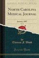 North Carolina Medical Journal, Vol. 19: January, 1887 (Classic Reprint)
