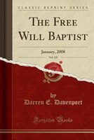 The Free Will Baptist, Vol. 125: January, 2008 (Classic Reprint)