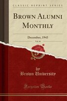 Brown Alumni Monthly, Vol. 44: December, 1943 (Classic Reprint)