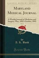 Maryland Medical Journal, Vol. 27: A Weekly Journal of Medicine and Surgery; May, 1892-October, 1892 (Classic Reprint)