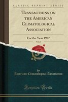 Transactions on the American Climatological Association, Vol. 23: For the Year 1907 (Classic Reprint)