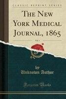 The New York Medical Journal, 1865, Vol. 1 (Classic Reprint)