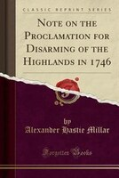 Note on the Proclamation for Disarming of the Highlands in 1746 (Classic Reprint)