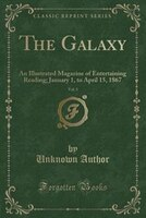 The Galaxy, Vol. 3: An Illustrated Magazine of Entertaining Reading; January 1, to April 15, 1867 (Classic Reprint)