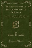 The Adventures of Signor Gaudentio Di Lucca: Being the Substance of His Examination Before the Fathers of the Inquisition, at Bolo