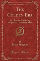 The Golden Era, Vol. 39: An Illustrated Monthly Magazine; December, 1890 (Classic Reprint)