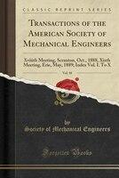 Transactions of the American Society of Mechanical Engineers, Vol. 10: Xviiith Meeting, Scranton, Oct., 1888, Xixth Meeting, Erie,
