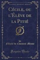 Cécile, ou l'Élève de la Pitié, Vol. 2 (Classic Reprint)