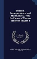 Memoir, Correspondence, and Miscellanies, From the Papers of Thomas Jefferson Volume 4